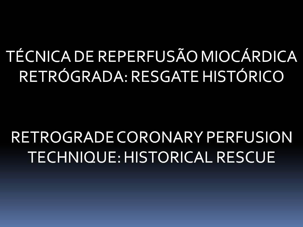 Técnica de Reperfusão Miocárdica Retrógrada: resgate histórico  - Stans Murad Netto e Victor Murad