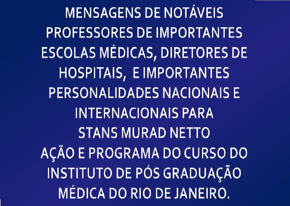 MENSAGENS DE NOTÁVEIS DE MÉDICOS BRASILEIROS E ESTRANGEIROS À PROF. STANS MURAD NETTO