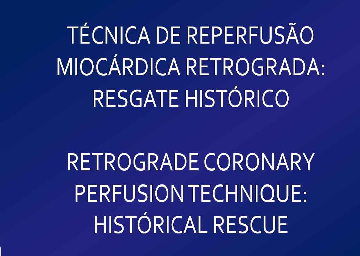 TÉCNICA DE REPERFUSÃO MIOCÁRDICA RETRÓGRADA: RESGATE HISTÓRICO  -  PROF. STANS MURAD NETTO E DR. VICTOR MURAD
